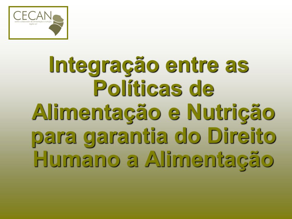 Integração entre as Políticas de Alimentação e Nutrição para garantia do Direito Humano a Alimentação
