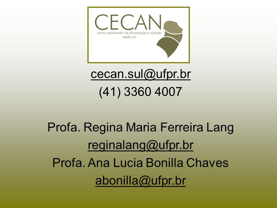 cecan.sul@ufpr.br (41) 3360 4007 Profa. Regina Maria Ferreira Lang reginalang@ufpr.br Profa. Ana Lucia Bonilla Chaves abonilla@ufpr.br