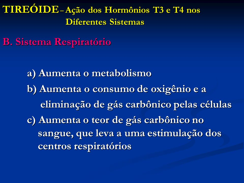 TIREÓIDE – Ação dos Hormônios T3 e T4 nos Diferentes Sistemas B. Sistema Respiratório a) Aumenta o metabolismo b) Aumenta o consumo de oxigênio e a el
