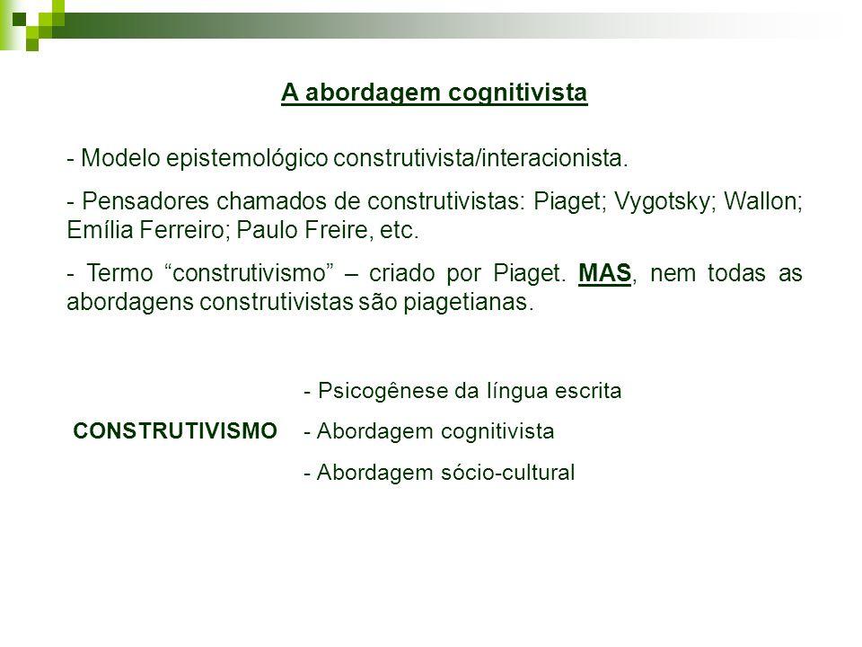 Abordagem Cognitivista – características gerais - Principal representante: Piaget.