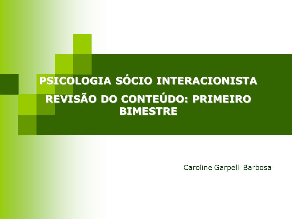 PSICOLOGIA SÓCIO INTERACIONISTA REVISÃO DO CONTEÚDO: PRIMEIRO BIMESTRE Caroline Garpelli Barbosa