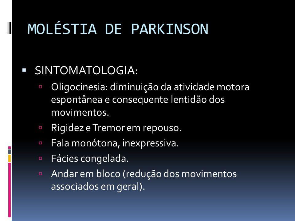 MOLÉSTIA DE PARKINSON SINTOMATOLOGIA: Oligocinesia: diminuição da atividade motora espontânea e consequente lentidão dos movimentos. Rigidez e Tremor