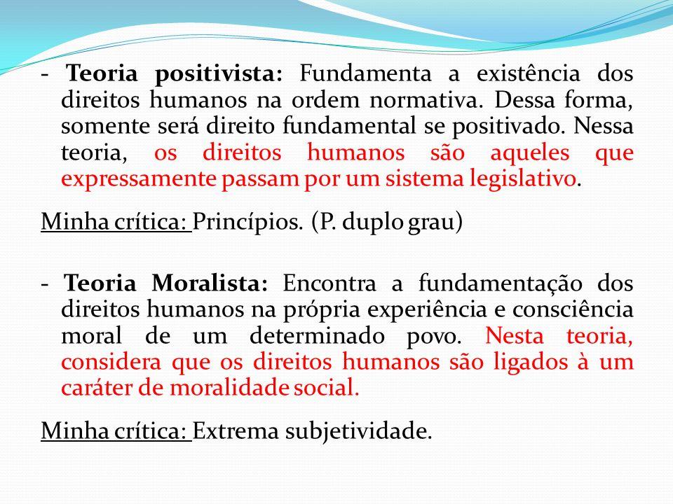 - Teoria positivista: Fundamenta a existência dos direitos humanos na ordem normativa. Dessa forma, somente será direito fundamental se positivado. Ne