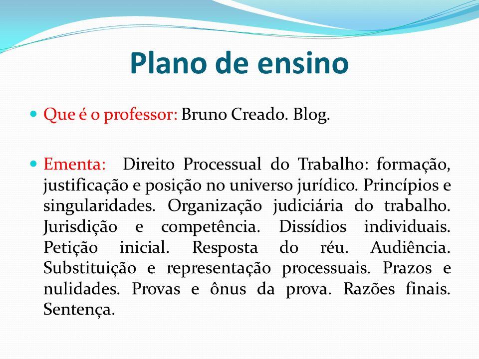 Plano de ensino Que é o professor: Bruno Creado. Blog. Ementa: Direito Processual do Trabalho: formação, justificação e posição no universo jurídico.