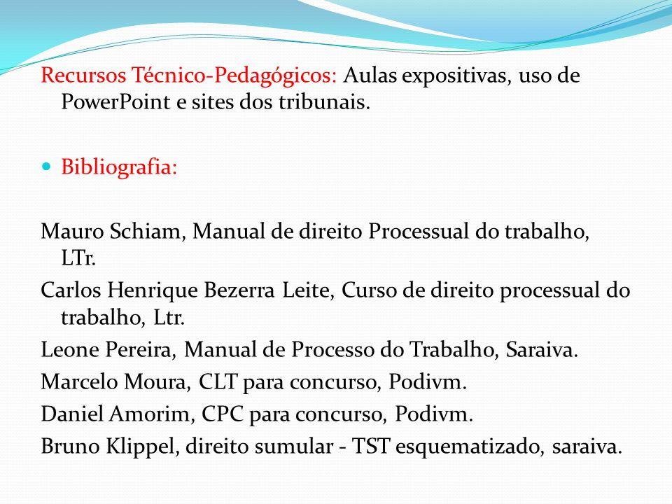 Recursos Técnico-Pedagógicos: Aulas expositivas, uso de PowerPoint e sites dos tribunais. Bibliografia: Mauro Schiam, Manual de direito Processual do