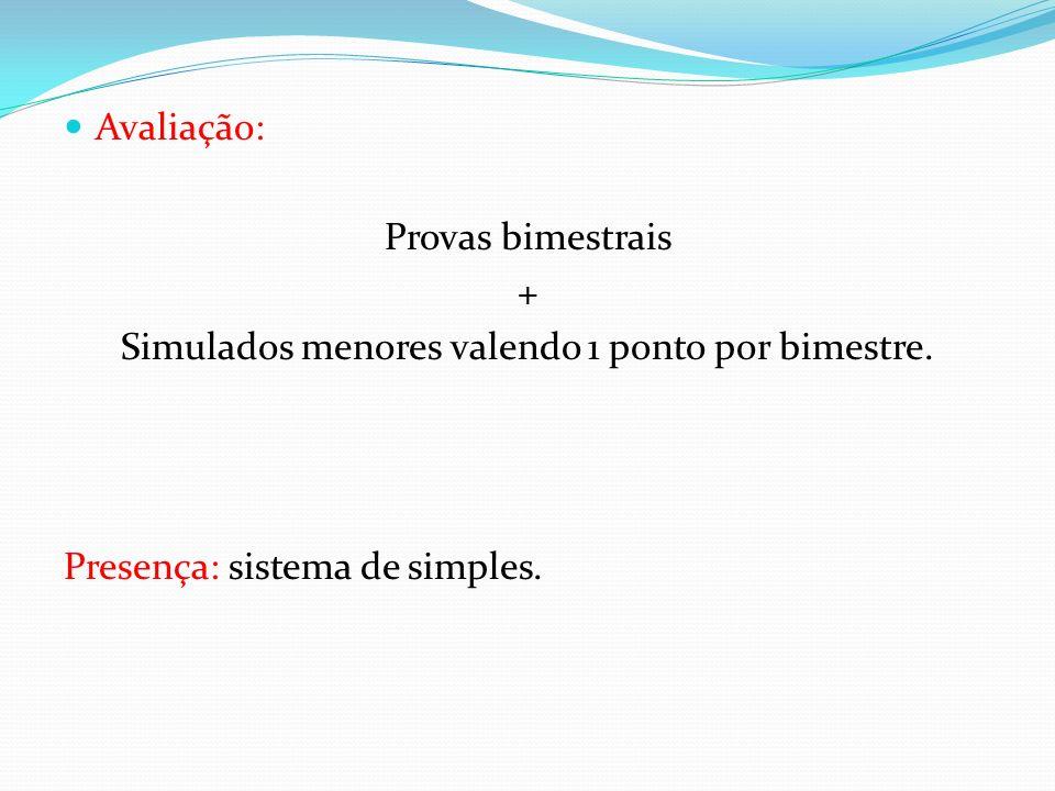Avaliação: Provas bimestrais + Simulados menores valendo 1 ponto por bimestre. Presença: sistema de simples.