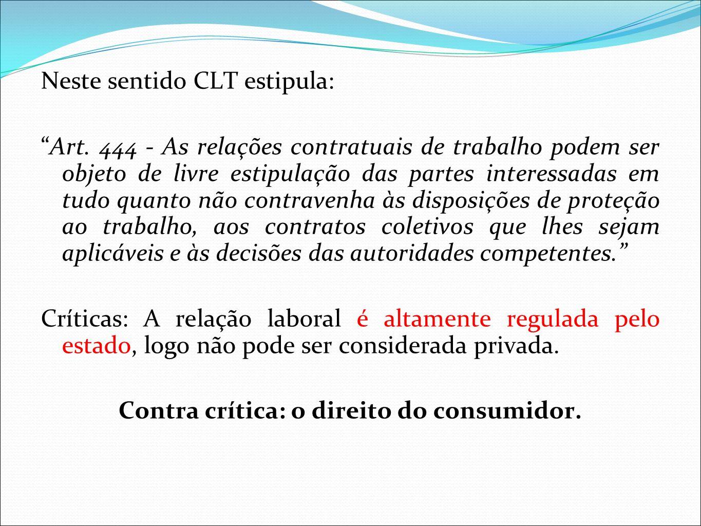 Neste sentido CLT estipula: Art. 444 - As relações contratuais de trabalho podem ser objeto de livre estipulação das partes interessadas em tudo quant