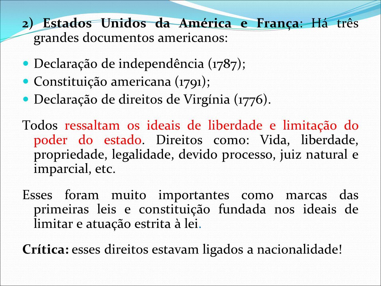 2) Estados Unidos da América e França: Há três grandes documentos americanos: Declaração de independência (1787); Constituição americana (1791); Decla