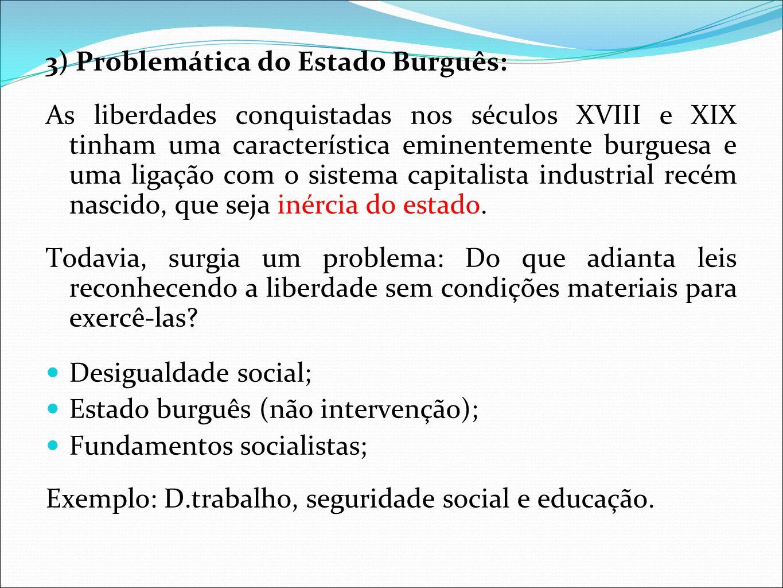 3) Problemática do Estado Burguês: As liberdades conquistadas nos séculos XVIII e XIX tinham uma característica eminentemente burguesa e uma ligação c