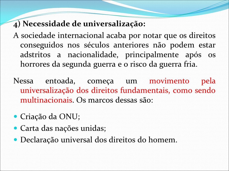 4) Necessidade de universalização: A sociedade internacional acaba por notar que os direitos conseguidos nos séculos anteriores não podem estar adstri