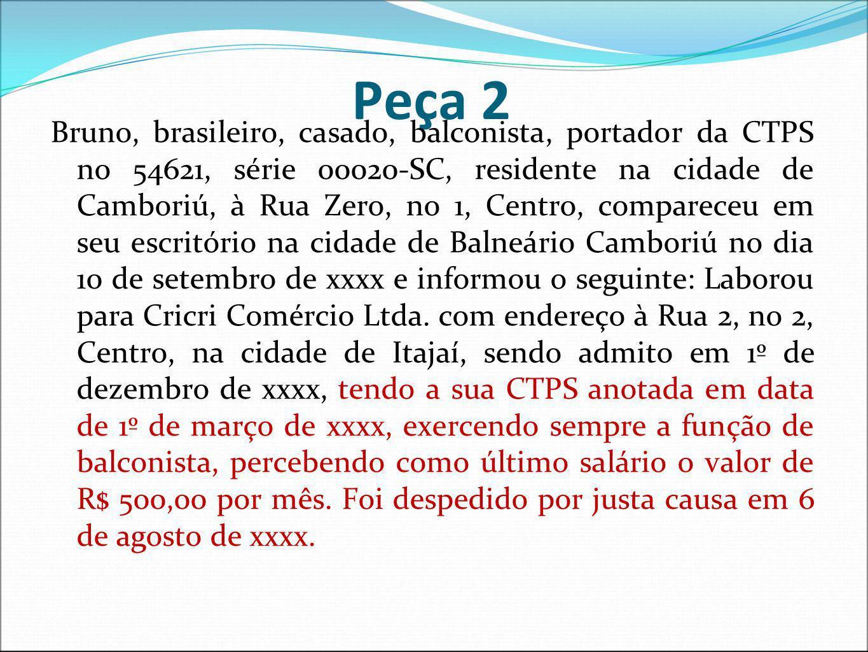 Peça 2 Bruno, brasileiro, casado, balconista, portador da CTPS no 54621, série 00020-SC, residente na cidade de Camboriú, à Rua Zero, no 1, Centro, co