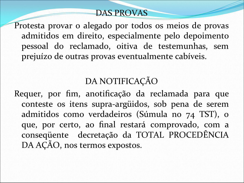 DAS PROVAS Protesta provar o alegado por todos os meios de provas admitidos em direito, especialmente pelo depoimento pessoal do reclamado, oitiva de