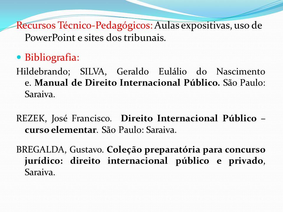 Recursos Técnico-Pedagógicos: Aulas expositivas, uso de PowerPoint e sites dos tribunais. Bibliografia: Hildebrando; SILVA, Geraldo Eulálio do Nascime