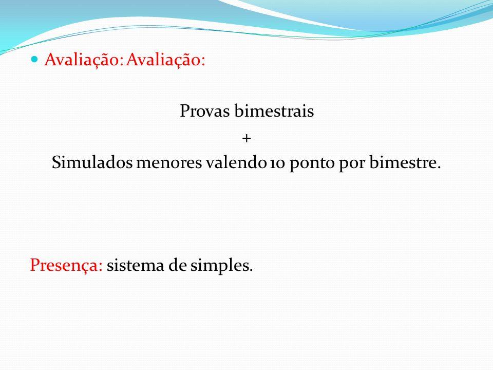 Avaliação: Avaliação: Provas bimestrais + Simulados menores valendo 10 ponto por bimestre. Presença: sistema de simples.