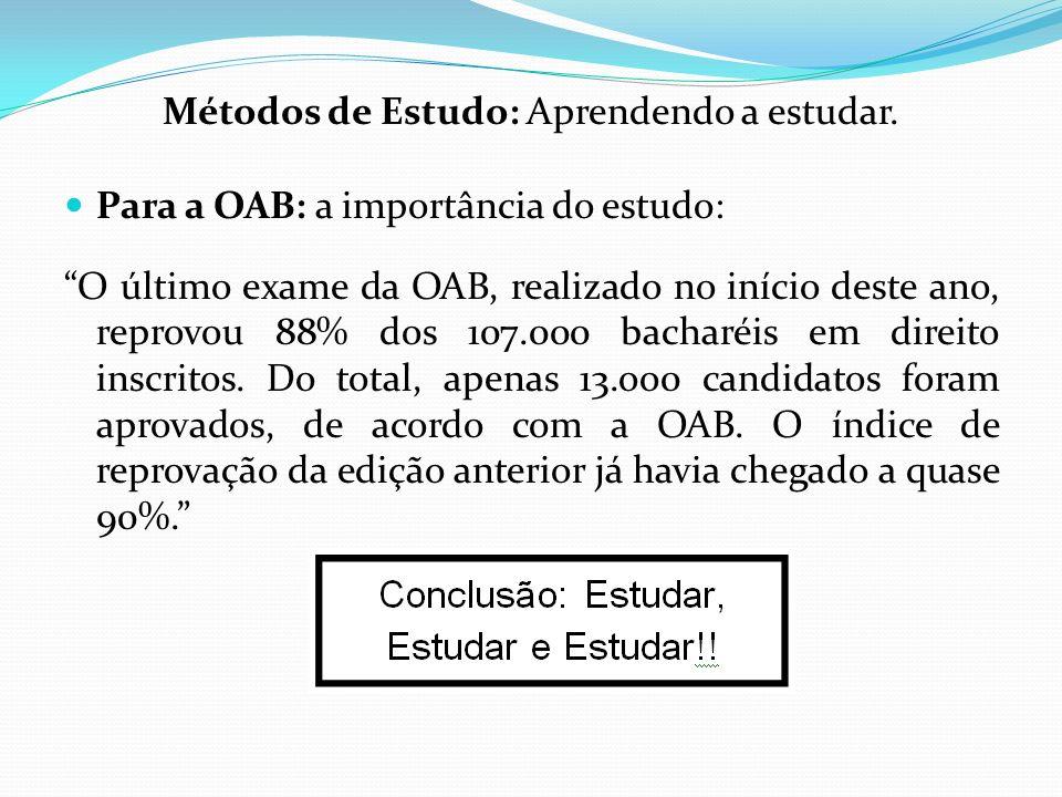Métodos de Estudo: Aprendendo a estudar. Para a OAB: a importância do estudo: O último exame da OAB, realizado no início deste ano, reprovou 88% dos 1