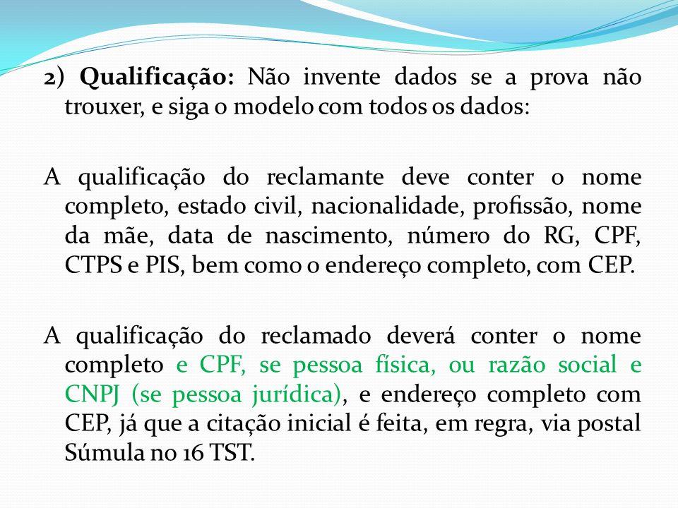 2) Qualificação: Não invente dados se a prova não trouxer, e siga o modelo com todos os dados: A qualificação do reclamante deve conter o nome complet
