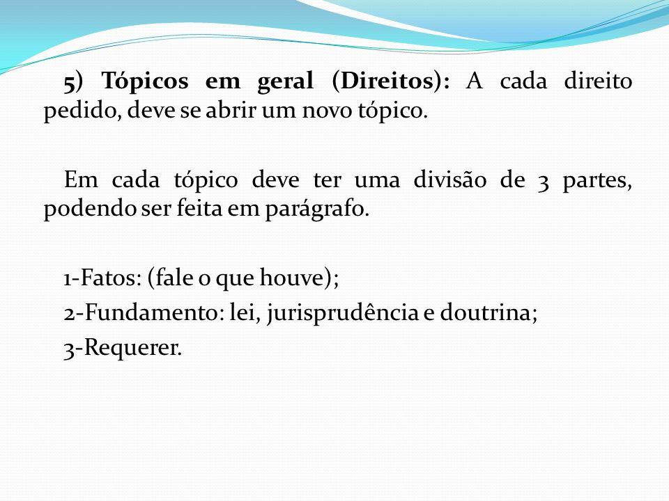 5) Tópicos em geral (Direitos): A cada direito pedido, deve se abrir um novo tópico. Em cada tópico deve ter uma divisão de 3 partes, podendo ser feit