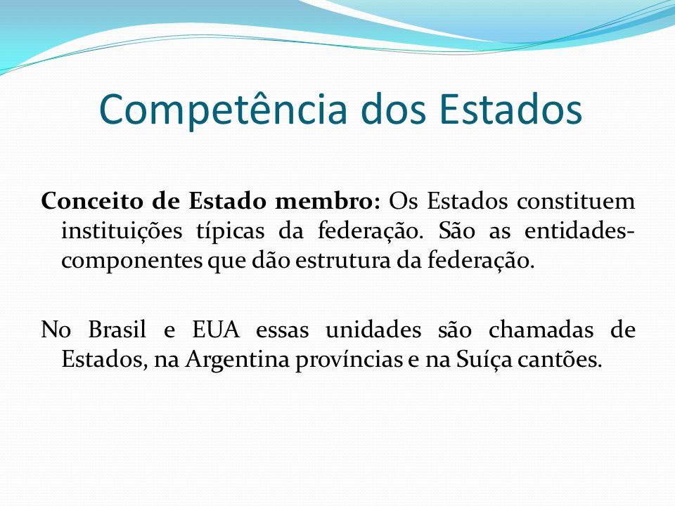 Competência dos Estados Conceito de Estado membro: Os Estados constituem instituições típicas da federação. São as entidades- componentes que dão estr