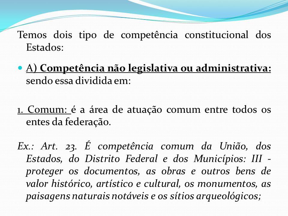 Temos dois tipo de competência constitucional dos Estados: A) Competência não legislativa ou administrativa: sendo essa dividida em: 1. Comum: é a áre