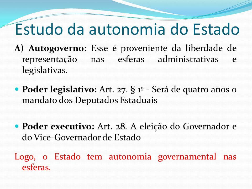 Estudo da autonomia do Estado A) Autogoverno: Esse é proveniente da liberdade de representação nas esferas administrativas e legislativas. Poder legis