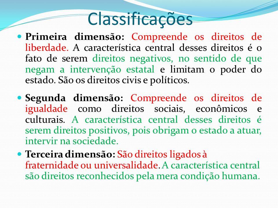 Classificações Primeira dimensão: Compreende os direitos de liberdade. A característica central desses direitos é o fato de serem direitos negativos,