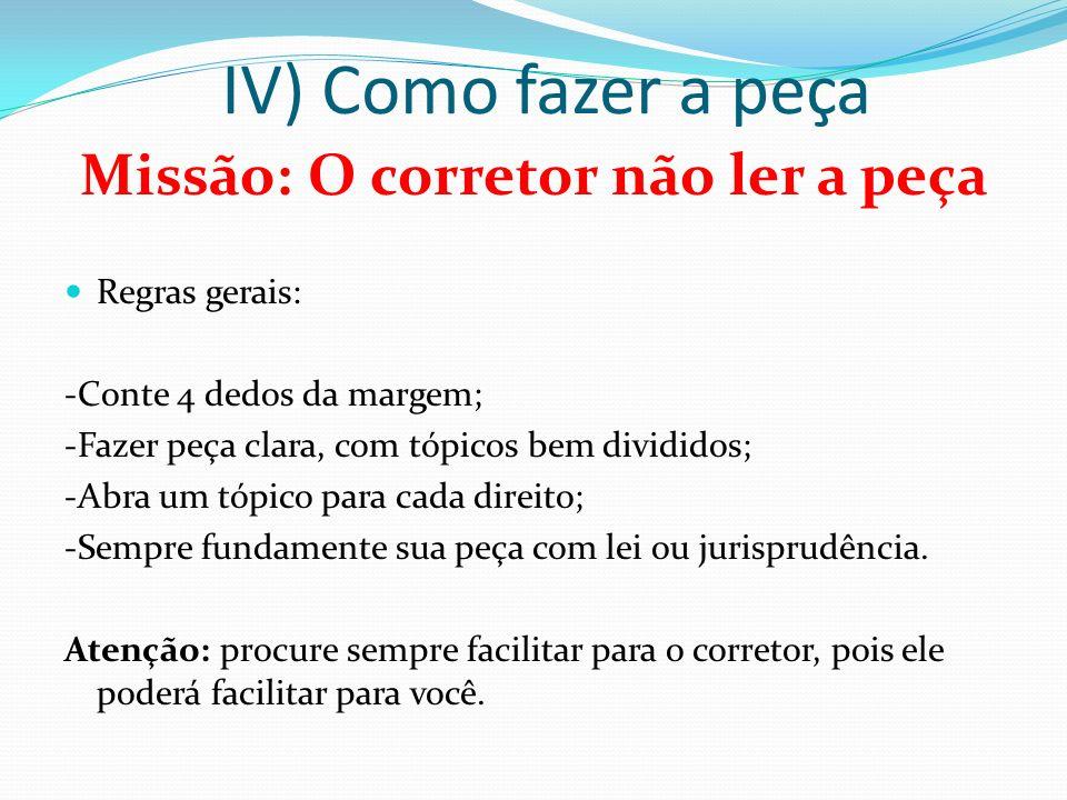 IV) Como fazer a peça Missão: O corretor não ler a peça Regras gerais: -Conte 4 dedos da margem; -Fazer peça clara, com tópicos bem divididos; -Abra u