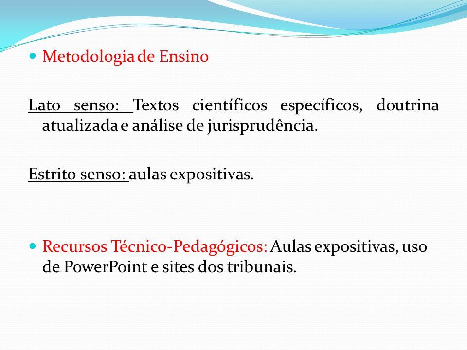 Metodologia de Ensino Lato senso: Textos científicos específicos, doutrina atualizada e análise de jurisprudência. Estrito senso: aulas expositivas. R