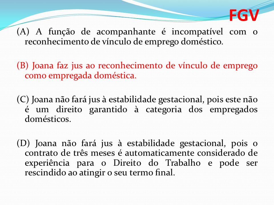 (A) A função de acompanhante é incompatível com o reconhecimento de vínculo de emprego doméstico. (B) Joana faz jus ao reconhecimento de vínculo de em