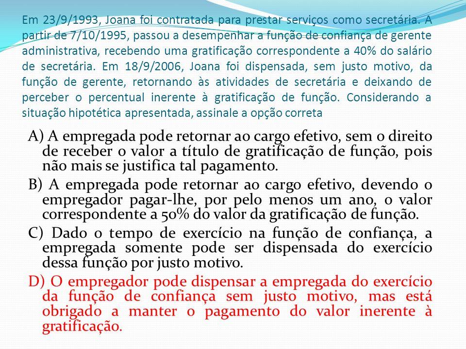 Em 23/9/1993, Joana foi contratada para prestar serviços como secretária. A partir de 7/10/1995, passou a desempenhar a função de confiança de gerente