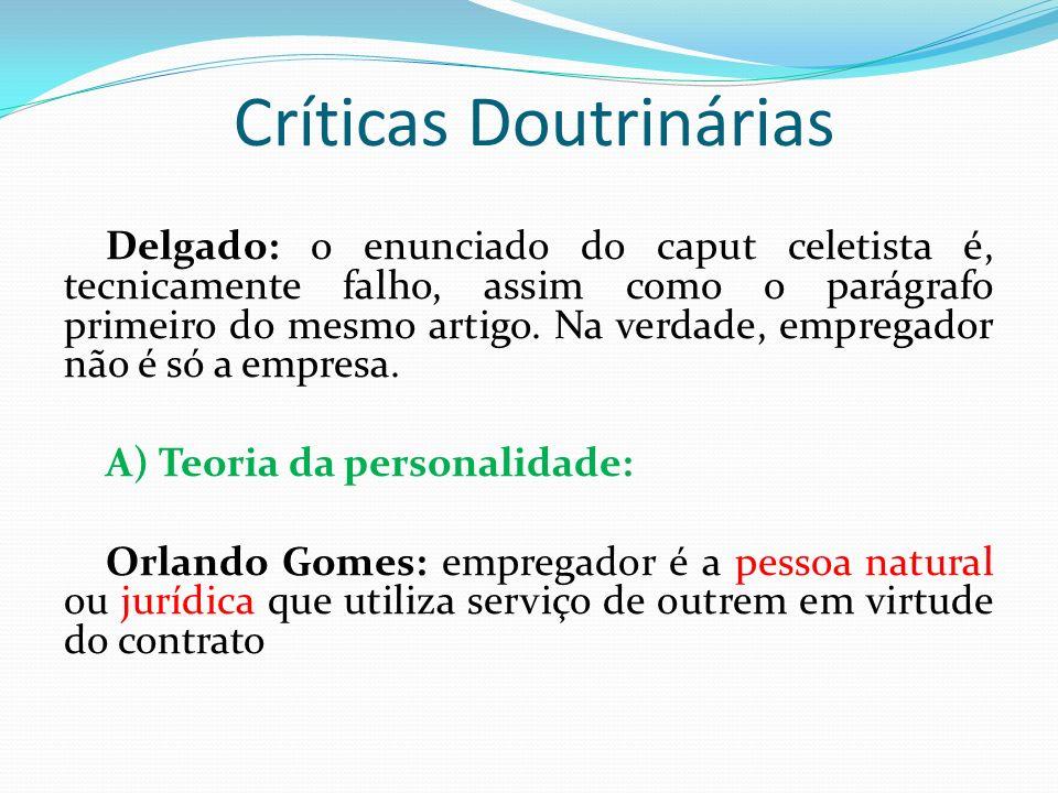Críticas Doutrinárias Delgado: o enunciado do caput celetista é, tecnicamente falho, assim como o parágrafo primeiro do mesmo artigo. Na verdade, empr