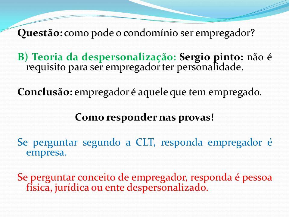 Questão: como pode o condomínio ser empregador? B) Teoria da despersonalização: Sergio pinto: não é requisito para ser empregador ter personalidade. C