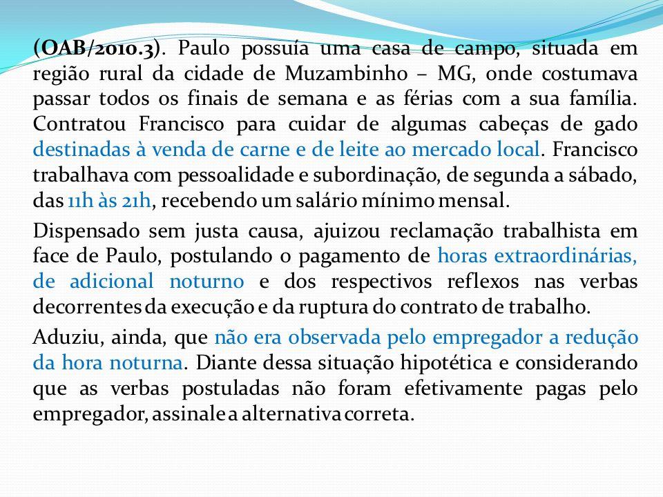 (OAB/2010.3). Paulo possuía uma casa de campo, situada em região rural da cidade de Muzambinho – MG, onde costumava passar todos os finais de semana e