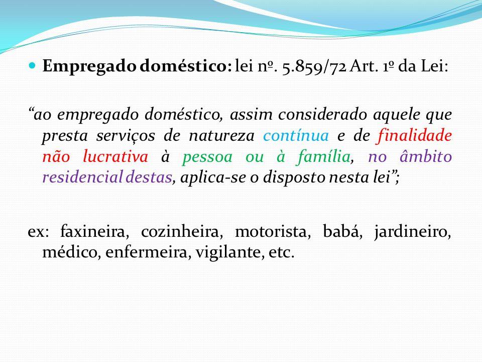 Empregado doméstico: lei nº. 5.859/72 Art. 1º da Lei: ao empregado doméstico, assim considerado aquele que presta serviços de natureza contínua e de f