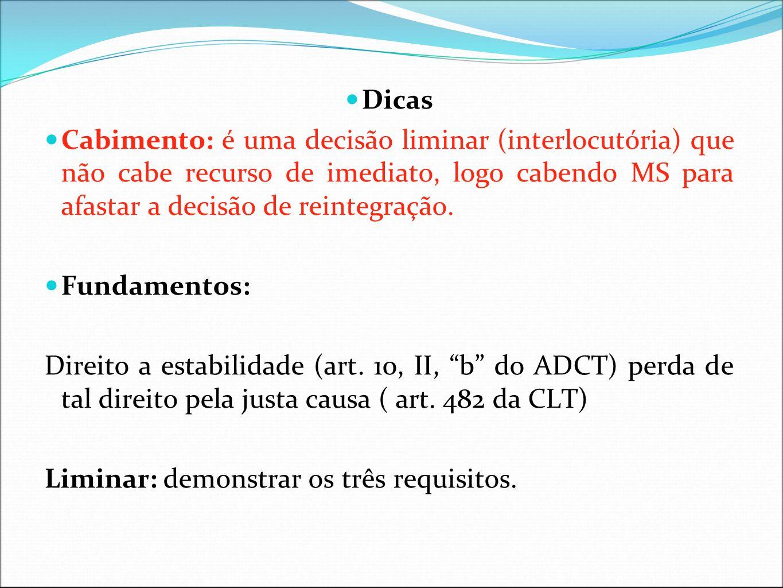 Dicas Cabimento: é uma decisão liminar (interlocutória) que não cabe recurso de imediato, logo cabendo MS para afastar a decisão de reintegração. Fund