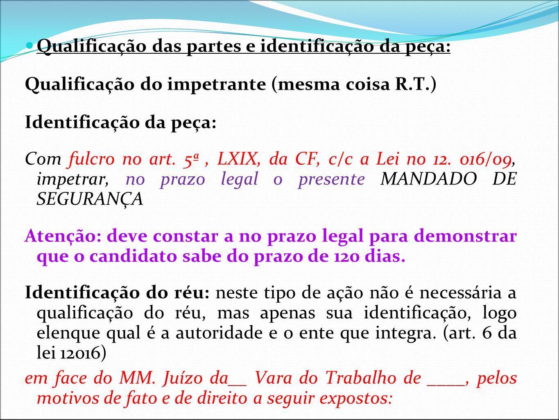 Qualificação das partes e identificação da peça: Qualificação do impetrante (mesma coisa R.T.) Identificação da peça: Com fulcro no art. 5ª, LXIX, da