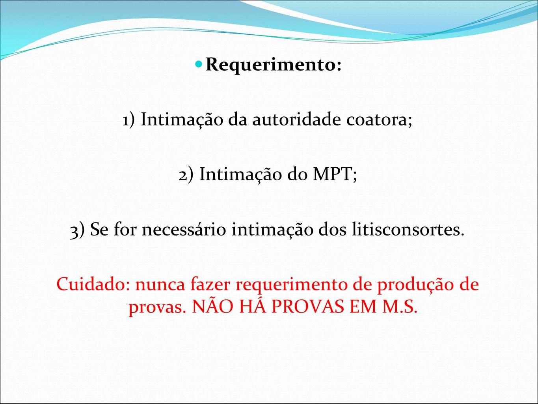 Requerimento: 1) Intimação da autoridade coatora; 2) Intimação do MPT; 3) Se for necessário intimação dos litisconsortes. Cuidado: nunca fazer requeri