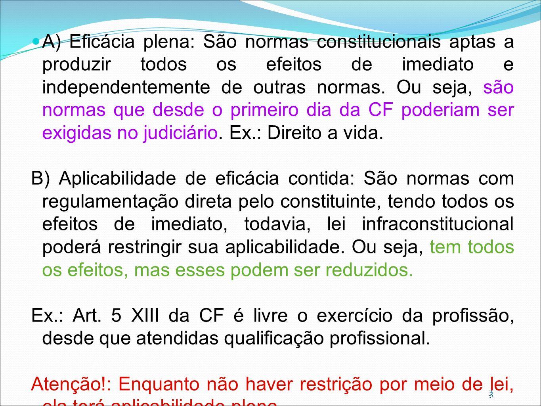 3 A) Eficácia plena: São normas constitucionais aptas a produzir todos os efeitos de imediato e independentemente de outras normas. Ou seja, são norma