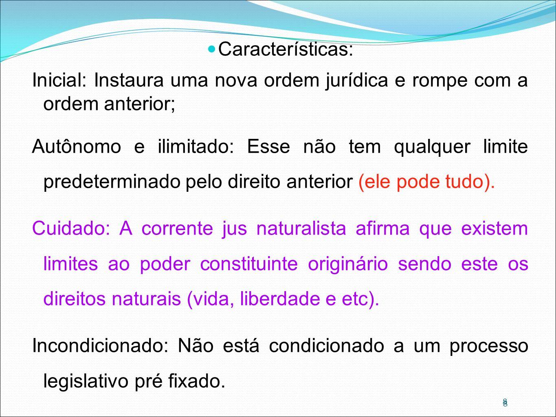 8 Características: Inicial: Instaura uma nova ordem jurídica e rompe com a ordem anterior; Autônomo e ilimitado: Esse não tem qualquer limite predeter