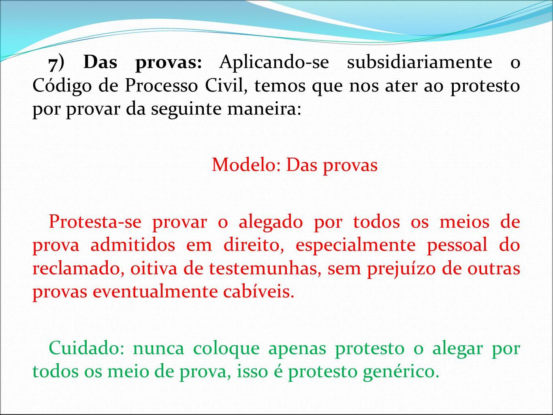 7) Das provas: Aplicando-se subsidiariamente o Código de Processo Civil, temos que nos ater ao protesto por provar da seguinte maneira: Modelo: Das pr