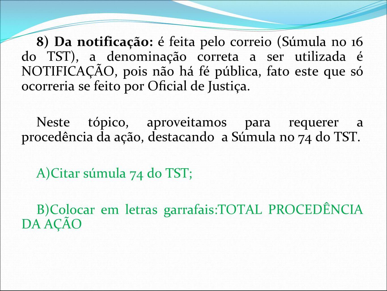 8) Da notificação: é feita pelo correio (Súmula no 16 do TST), a denominação correta a ser utilizada é NOTIFICAÇÃO, pois não há fé pública, fato este