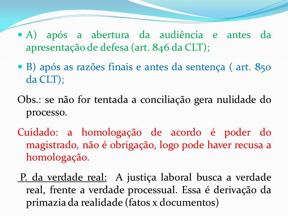 A) após a abertura da audiência e antes da apresentação de defesa (art. 846 da CLT); B) após as razões finais e antes da sentença ( art. 850 da CLT);