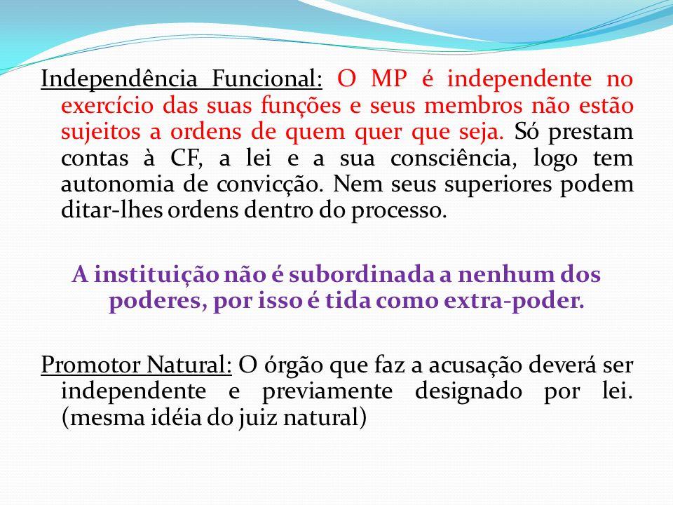 Independência Funcional: O MP é independente no exercício das suas funções e seus membros não estão sujeitos a ordens de quem quer que seja. Só presta