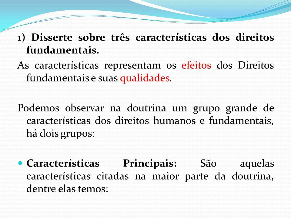 1) Disserte sobre três características dos direitos fundamentais. As características representam os efeitos dos Direitos fundamentais e suas qualidade