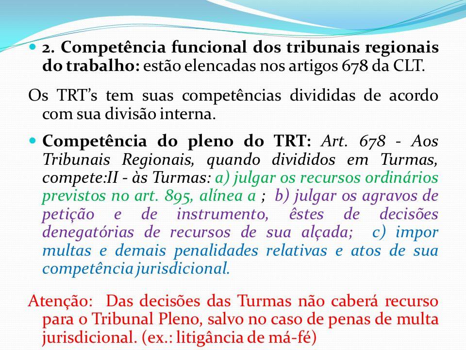 2. Competência funcional dos tribunais regionais do trabalho: estão elencadas nos artigos 678 da CLT. Os TRTs tem suas competências divididas de acord
