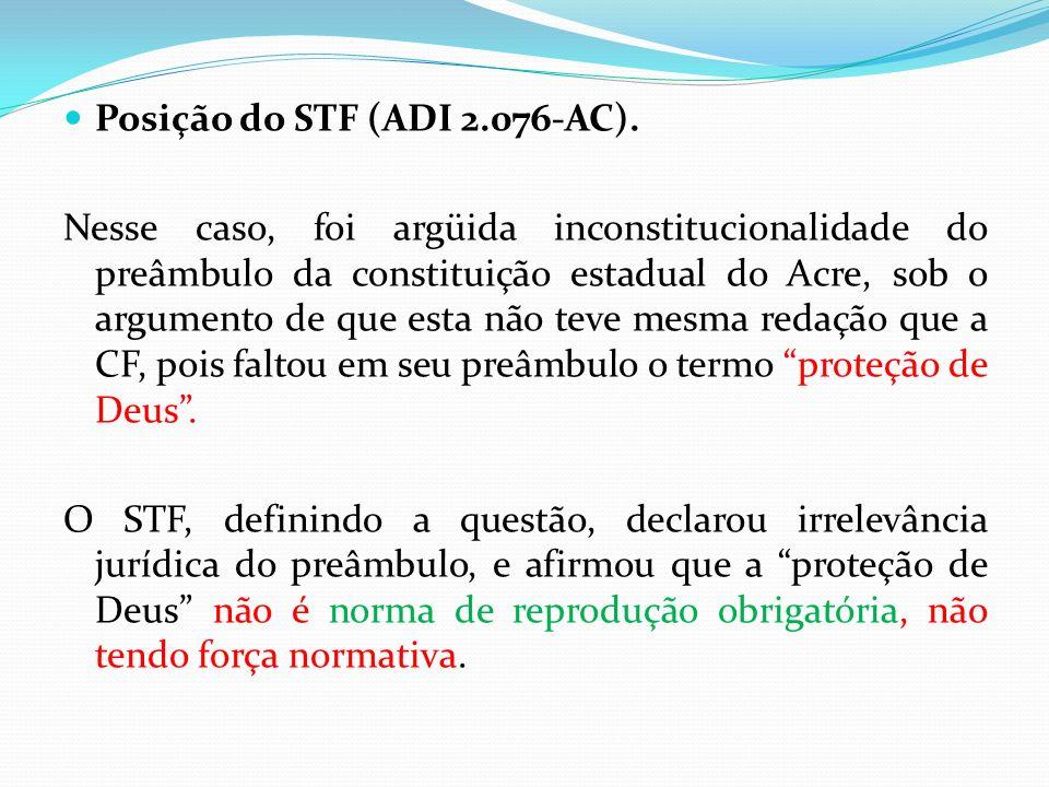 Posição do STF (ADI 2.076-AC). Nesse caso, foi argüida inconstitucionalidade do preâmbulo da constituição estadual do Acre, sob o argumento de que est