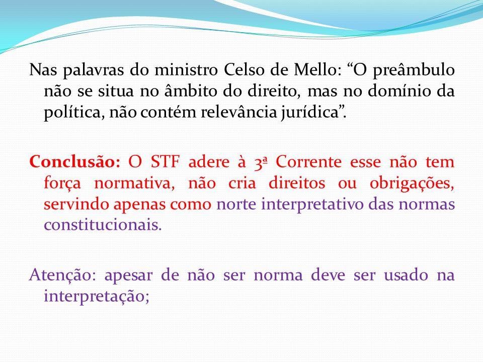 Nas palavras do ministro Celso de Mello: O preâmbulo não se situa no âmbito do direito, mas no domínio da política, não contém relevância jurídica. Co
