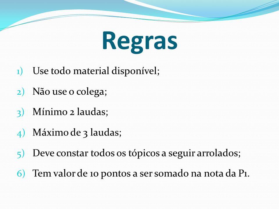Regras 1) Use todo material disponível; 2) Não use o colega; 3) Mínimo 2 laudas; 4) Máximo de 3 laudas; 5) Deve constar todos os tópicos a seguir arro