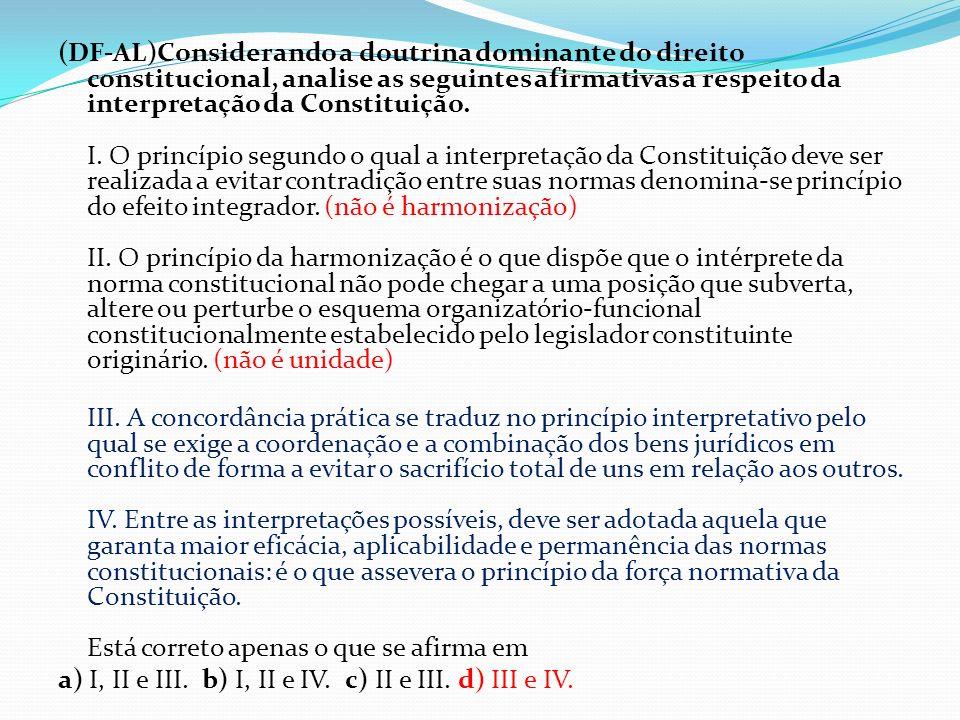 (DF-AL)Considerando a doutrina dominante do direito constitucional, analise as seguintes afirmativas a respeito da interpretação da Constituição. I. O