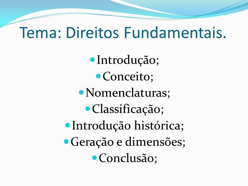 Tema: Direitos Fundamentais. Introdução; Conceito; Nomenclaturas; Classificação; Introdução histórica; Geração e dimensões; Conclusão;