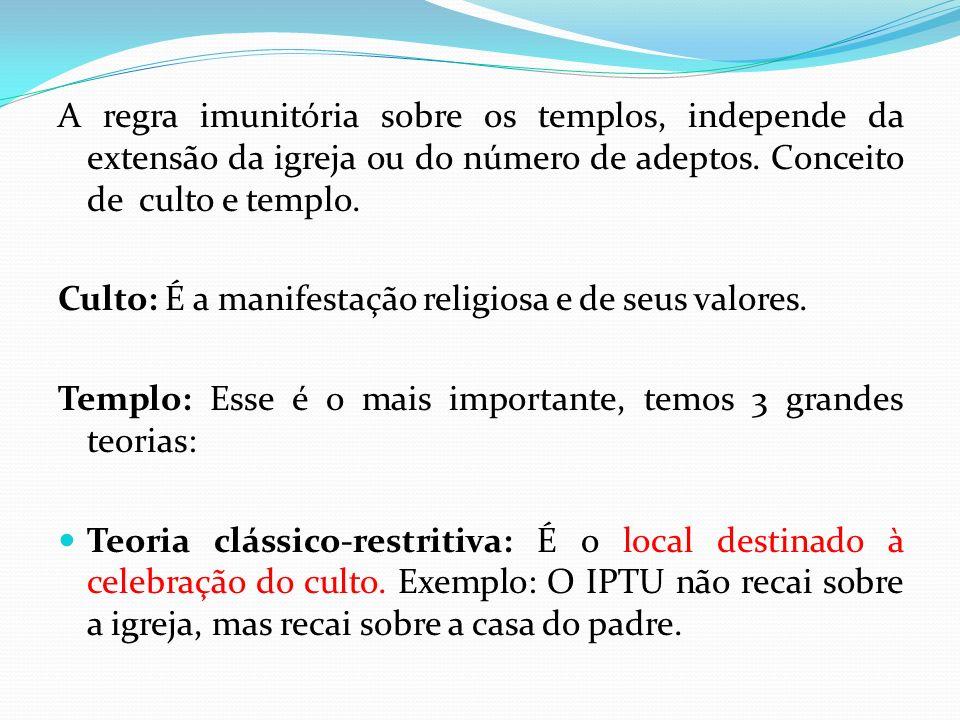 A regra imunitória sobre os templos, independe da extensão da igreja ou do número de adeptos.